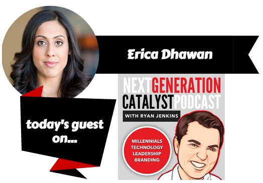 Next Generation Catalyst Podcast with Erica Dhawan