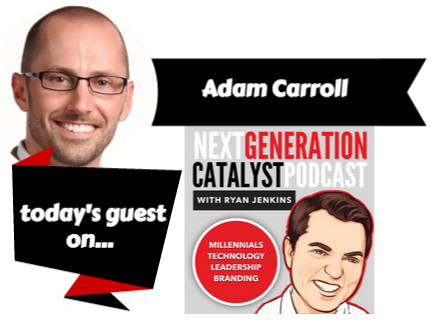 Adam Carroll on the Next Generation Catalyst Podcast