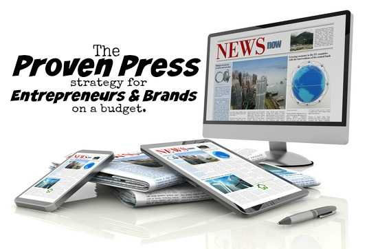 The Proven Press Strategy For Entrepreneurs And Brands On A Budget