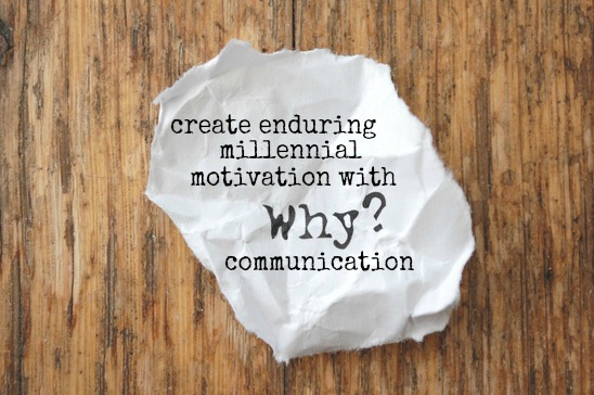 Create Enduring Millennial Motivation With Why Communication