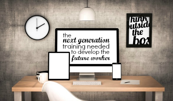 The Next Generation Training Needed To Develop The Future Worker