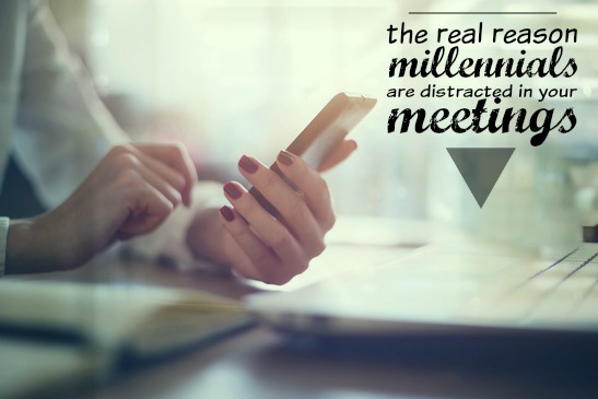 The Real Reason Millennials Are Distracted in Your Meetings