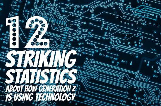 12 Striking Statistics About How Generation Z is Using Technology