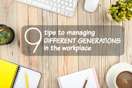 9 Tips To Managing Different Generations in the Workplace