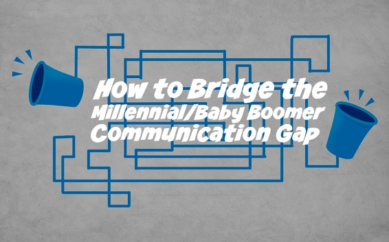 How to Bridge the Millennial/Baby Boomer Communication Gap